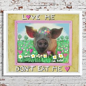 """a painting of a little pig with flowercrown standing on a flowerfield """"love me don't eat me written on it"""